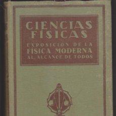 Libros antiguos: CIENCIAS FÍSICAS. EXPOSICIÓN DE LA FÍSICA MODERNA AL ALCANCE DE TODOS. EDICIONES HYMSA 1936.. Lote 51073007
