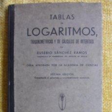 Libros antiguos: TABLAS DE LOGARITMOS TRIGONOMETRICOS Y DE CALCULOS DE INTERESES. POR EUSEBIO SANCHREZ RAMOS. ,ADRID,. Lote 51416436