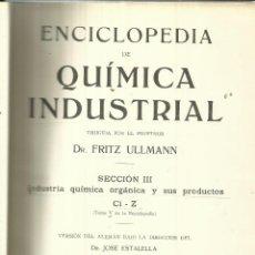Libros antiguos: ENCICLOPEDIA DE QUÍMICA INDUSTRIAL. FRITZ ULLMANN. GUSTAVO GILI EDITOR. BARCELONA. 1931. SECCIÓN III. Lote 51796746