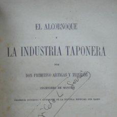 Libros antiguos: EL ALCORNOQUE Y LA INDUSTRIA TAPONERA. PRIMITIVO ARTIGAS Y TEIXIDOR. 1875. . Lote 52938993