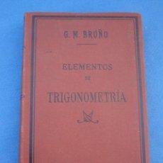 Libros antiguos: ELEMENTOS DE TRIGONOMETRÍA. POR G. M. BRUÑO -TERCERA EDICIÓN 1918-. Lote 53442876