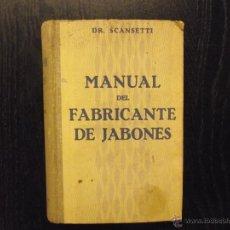 Libros antiguos: MANUAL DEL FABRICANTE DE JABONES, V. SCANSETTI. Lote 53451795