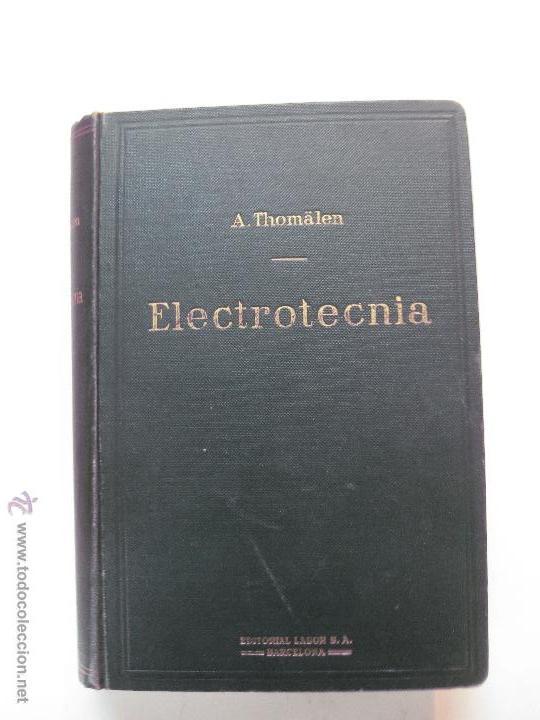 ELECTROTECNIA. A. THOMALEN. EDITORIAL LABOR 1924. (Libros Antiguos, Raros y Curiosos - Ciencias, Manuales y Oficios - Física, Química y Matemáticas)