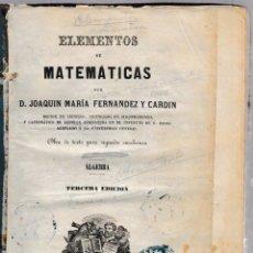 Libros antiguos: ELEMENTOS DE MATEMÁTICAS. JOAQUÍN MARÍA FERNÁNDEZ Y CARDÍN. 3º EDICIÓN 1862. Lote 53803110