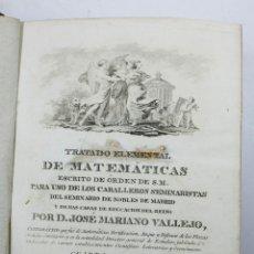 Libros antiguos: TRATADO ELEMENTAL DE MATEMÁTICAS, JOSÉ MARIANO VALLEJO. MADRID 1841. TOMO 1, CUARTA ED. 15X21CM.. Lote 53974278