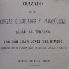 Livros antigos: TRAZADO DE LAS CURVAS CIRCULARES Y PARABÓLICAS SOBRE EL TERRENO. JUAN LÓPEZ DEL RIVERO. 1863. Lote 54079753