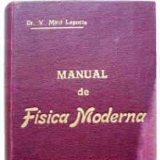 Libros antiguos: MANUAL DE FÍSICA MODERNA - DOCTOR VICENTE MIRÓ LAPORTA - EDITADO EN ALCOY (ALICANTE) AÑO 1922. Lote 54088474
