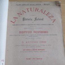 Libros antiguos: FELIPE GONZALEZ ROJAS, LA NATURALEZA, HISTORIA NATURAL, BUFFON NOVISIMO ANTONIO ORIO TOMO I 1887. Lote 54585722