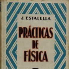 Libros antiguos: PRÁCTICAS DE FÍSICA, POR J. ESTALELLA. AÑO 1936 (12.2). Lote 54870793