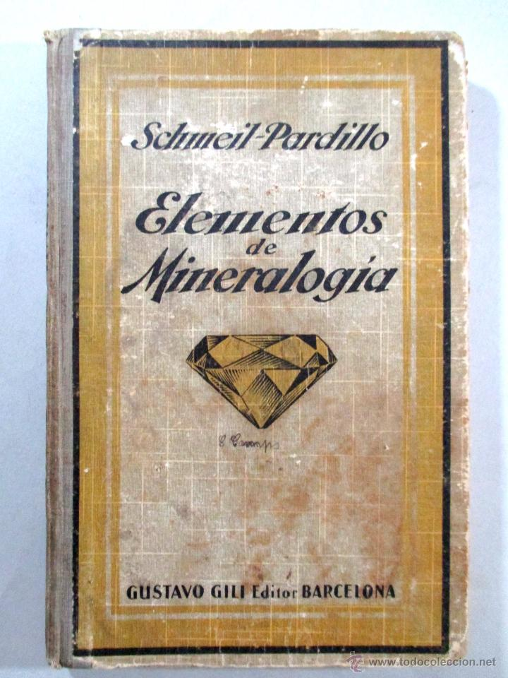 ELEMENTOS DE MINERALOGÍA , SCHMEIL PARDILLO , GUSTAVO GILI , BARCELONA 1926 (Libros Antiguos, Raros y Curiosos - Ciencias, Manuales y Oficios - Paleontología y Geología)