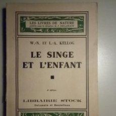 Libros antiguos: KELLOG, W.-N. ET L.-A. - LE SINGE ET L'ENFANT - STOCK 1936. Lote 29430346