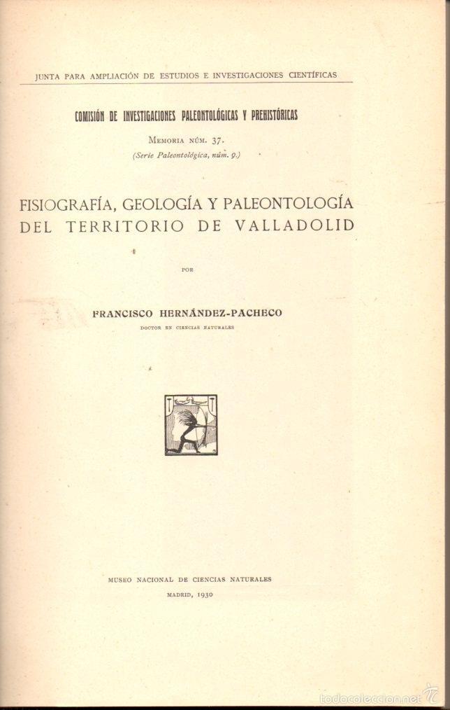 Libros antiguos: F. HERNÁNDEZ PACHECO : FISIOGRAFÍA, GEOLOGÍA Y PALEONTOLOGÍA DE VALLADOLID (1930) - Foto 2 - 55906382