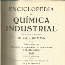 Libros antiguos: ENCICLOPEDIA DE QUÍMICA INDUSTRIAL. TOMO XI. FRITZ ULLMANN. GUSTAVO GILI EDITOR. BARCELONA. 1933. Lote 56287943