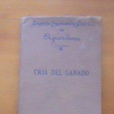 Libros antiguos: CRÍA DEL GANADO, PEQUEÑA ENCICLOPEDIA PRÁCTICA DE AGRICULTURA, 6. Lote 56570113