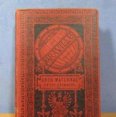 Libros antiguos: AMOR MATERNAL EN LOS ANIMALES BIBLIOTECA MARAVILLAS CECILIO NAVARRO ILUST. A.MENSEL AÑO 1885. Lote 56573432