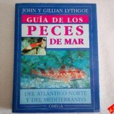 Libros antiguos: GUIA DE LOS PECES DE MAR DEL ATLANTICO NORTE Y DEL MEDITERRANEO / JOHN Y GILLIAN LYTHGOE / OMEGA. Lote 56575527