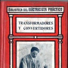 Libros antiguos: BIBLIOTECA GALLACH DEL ELECTRICISTA PRÁCTICO : TRANSFORMADORES Y CONVERTIDORES (C. 1920). Lote 56636283
