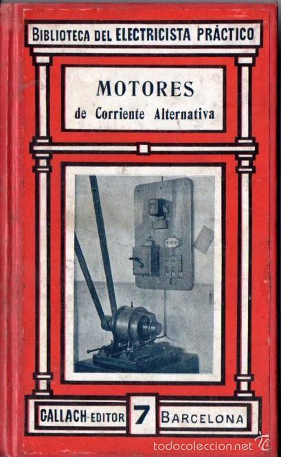 BIBLIOTECA GALLACH DEL ELECTRICISTA PRÁCTICO : MOTORES DE CORRIENTE ALTERNATIVA (C. 1920) (Libros Antiguos, Raros y Curiosos - Ciencias, Manuales y Oficios - Física, Química y Matemáticas)