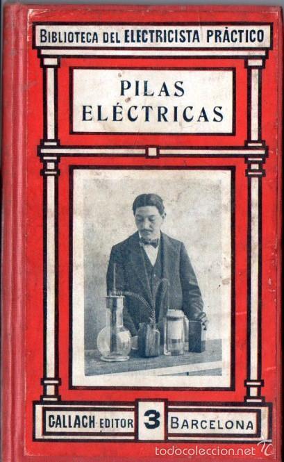 BIBLIOTECA GALLACH DEL ELECTRICISTA PRÁCTICO :PILAS ELÉCTRICAS (C. 1920) (Libros Antiguos, Raros y Curiosos - Ciencias, Manuales y Oficios - Física, Química y Matemáticas)