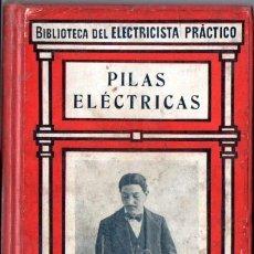 Libros antiguos: BIBLIOTECA GALLACH DEL ELECTRICISTA PRÁCTICO :PILAS ELÉCTRICAS (C. 1920). Lote 56636542