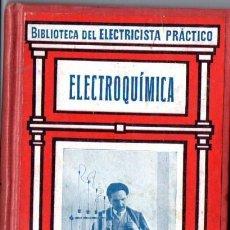 Libros antiguos: BIBLIOTECA GALLACH DEL ELECTRICISTA PRÁCTICO :ELECTROQUÍMICA (C. 1920). Lote 56636572