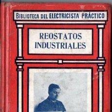 Libros antiguos: BIBLIOTECA GALLACH DEL ELECTRICISTA PRÁCTICO : REOSTATOS INDUSTRIALES (C. 1920). Lote 56636629