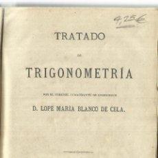 Libros antiguos: TRATADO DE TRIGONOMETRÍA. LOPE MARÍA BLONCO DE CELA. IMPRENTA DE INGENIEROS. MADRID. 1876. Lote 57085499
