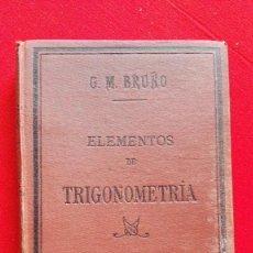 Libros antiguos: ELEMENTOS DE TRIGONOMETRIA-G.M.BRUÑO-5ºEDICION.1928. Lote 140043708