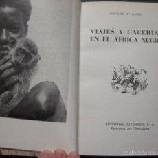 Libros antiguos: VIAJES Y CACERIAS EN EL AFRICA NEGRA -NICOLAS RUBIO - JUVENTUD 1960- ENCUADERNADO -VER FOTOS-(XL-12). Lote 57618284