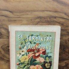 Libros antiguos: EL JARDINERO VALENCIANO. MANUAL PRÁCTICO DEL CULTIVO DE LAS FLORES...PASCUAL PERIS Y PÉREZ. C. 1898.. Lote 57618573