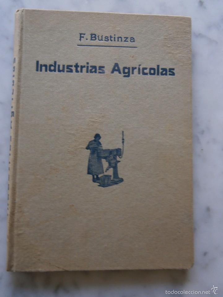 INDUSTRIAS AGRICOLAS POR F.BUSTINZA LACHIONDO AÑO 1933 (Libros Antiguos, Raros y Curiosos - Ciencias, Manuales y Oficios - Bilogía y Botánica)