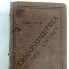 Libros antiguos: TRIGONOMETRÍA RECTILÍNEA Y ESFÉRICA.1908. Lote 57717125