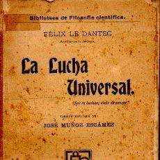 Libros antiguos: FÉLIX LE DANTEC : LA LUCHA UNIVERSAL (JOSÉ RUIZ, 1909). Lote 58243441
