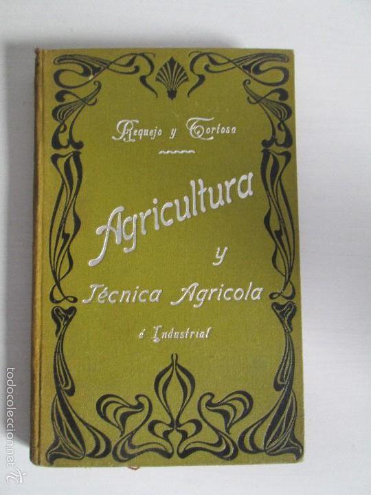 Libros antiguos: AGRICULTURA Y TECNICA AGRICOLA INDUSTRIAL. PRIMERA Y SEGUNDA PARTE. REQUEJO Y TORTOSA. - Foto 24 - 61012467