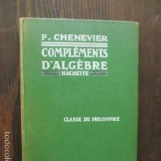 Libros antiguos: COMPLEMENTS D'ALGEBRE - P. CHENEVIER - 1931. Lote 61170315