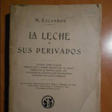 Libros antiguos: LA LECHE Y SUS DERIVADOS. M. ESCANDON. ANGEL DE SAN MARTIN, LIBRERO EDITOR. ESTUDIO SOBRE LA LECHE, . Lote 61529660