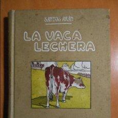 Libros antiguos: LA VACA LECHERA. SANTOS ARAN. CASA EDITORIAL ARALUCE, BARCELONA. DE PRINCIPIOS DE SIGLO XX. TAPA DUR. Lote 61529820