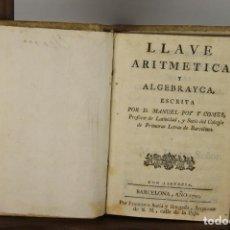 Libros antiguos: 4905- LLAVE ARITMETICA Y ALGEBRAYCA. MANUEL POR Y COMES. IMP. FRANCISCO SURIA. 1790. Lote 45500380