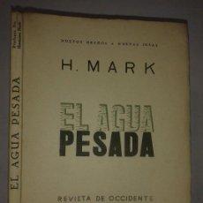 Libros antiguos: EL AGUA PESADA 1935 HERMANN MARK ED. REVISTA DE OCCIDENTE . Lote 64124623