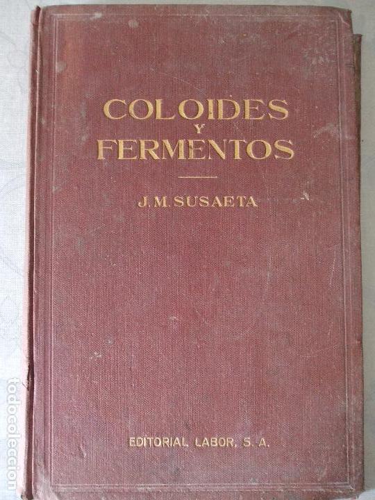 COLOIDES Y FERMENTOS - J.M. SUSAETA (Libros Antiguos, Raros y Curiosos - Ciencias, Manuales y Oficios - Física, Química y Matemáticas)