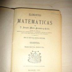 Libros antiguos: ELEMENTOS DE MATEMATICAS. GEOMETRIA Y TRIGONOMETRIA RECTILINEA - JOAQUÍN Mª FERNANDEZ Y CARDIN 1905. Lote 65754866