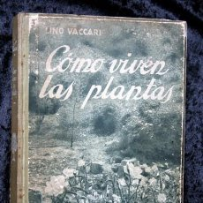 Libros antiguos: COMO VIVEN LAS PLANTAS - BIOLOGIA Y MORFOLOGIA VEGETAL - LINO VACCARI - ARALUCE. Lote 66257886