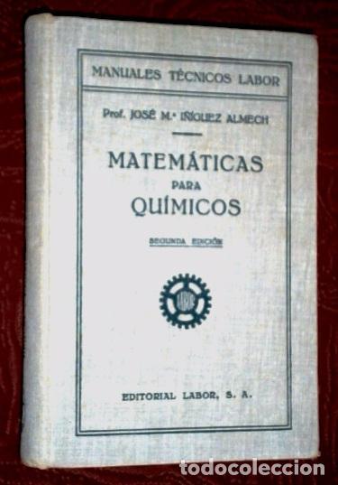 MATEMÁTICAS PARA QUÍMICOS POR JOSÉ Mª IÑIGUEZ ALMECH DE ED. LABOR EN BARCELONA 1936 2ª EDICIÓN (Libros Antiguos, Raros y Curiosos - Ciencias, Manuales y Oficios - Física, Química y Matemáticas)