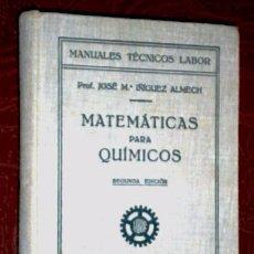 Libros antiguos: MATEMÁTICAS PARA QUÍMICOS POR JOSÉ Mª IÑIGUEZ ALMECH DE ED. LABOR EN BARCELONA 1936 2ª EDICIÓN. Lote 66356214