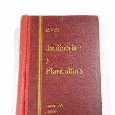 Libri antichi: JARDINERIA Y FLORICULTURA. ROGELIO PEÑA. JOSE MONTESO EDITOR. 1934. TDK55. Lote 30055489