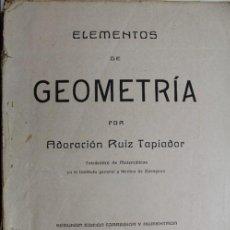 Libros antiguos: L-680- ELEMENTOS DE GEOMETRIA. ADORACION RUIZ TAPIADOR. ZARAGOZA 1917.. Lote 67401061