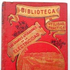 Libros antiguos: LAS GRANDES APLICACIONES DE LA ELECTRICIDAD – A. SOULIER – BIBLIOTECA DE UTILIDAD PRÁCTICA – P. SIGL. Lote 68001341
