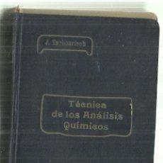 Libros antiguos: TÉCNICA DE LOS ANÁLISIS QUÍMICOS. J. TARBOURIECH. CASA EDIT. BAILLY-BAILLIERE. MADRID. 1913. Lote 70145117