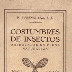 Libros antiguos: EUGENIO SAZ : COSTUMBRES DE INSECTOS OBSERVADAS EN PLENA NATURALEZA TOMO II (IBERICA, 1930). Lote 71840947