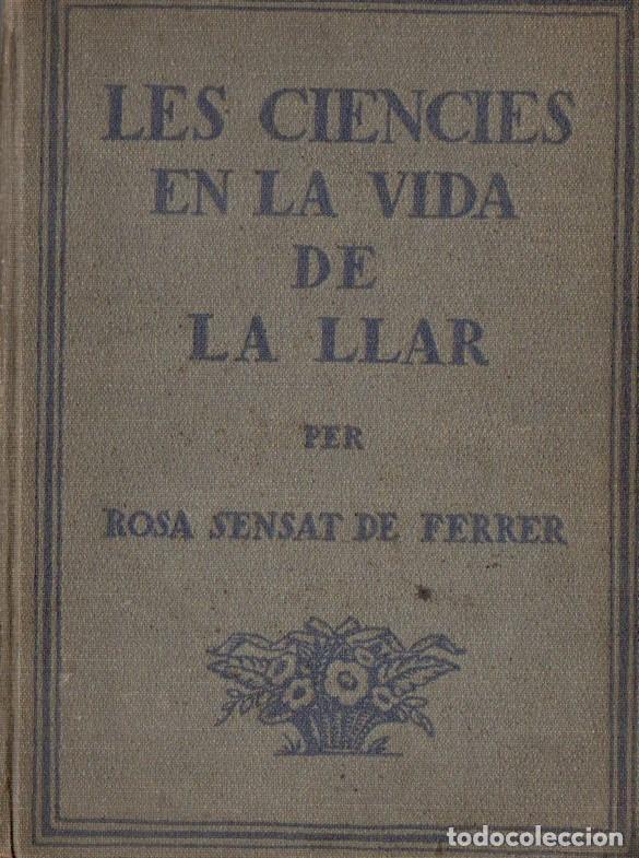 ROSA SENSAT DE FERRER : LES CIÈNCIES EN LA VIDA DE LA LLAR (EDITORIAL PEDAGÒGICA, 1923) EN CATALÁN (Libros Antiguos, Raros y Curiosos - Ciencias, Manuales y Oficios - Bilogía y Botánica)